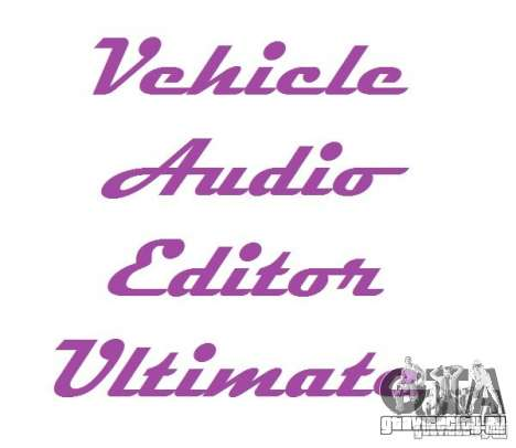 Vehicle Audio Editor Ultimate 1.3 для GTA San Andreas