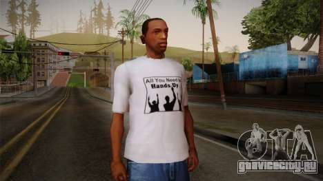 All You Need Is Hands Up T-Shirt для GTA San Andreas